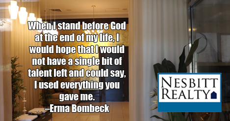When I stand before God at the end of my life, I would hope that I would not have a single bit of talent left and could say, I used everything you gave me. -Erma Bombeck