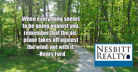 When everything seems to be going against you, remember that the airplane takes off against the wind, not with it. -Henry Ford