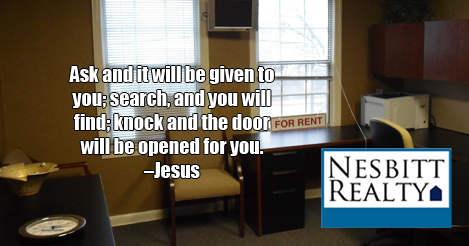 Ask and it will be given to you; search, and you will find; knock and the door will be opened for you. -Jesus