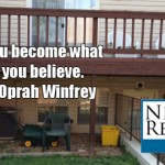 You become what you believe. -Oprah Winfrey