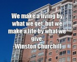 We make a living by what we get, but we make a life by what we give. -Winston Churchill