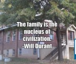 The family is the nucleus of civilization. -Will Durant