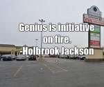 Genius is initiative on fire. -Holbrook Jackson