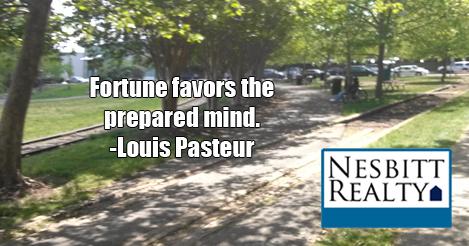 Fortune favors the prepared mind. -Louis Pasteur